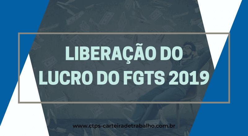 Liberação do Lucro do FGTS 2019